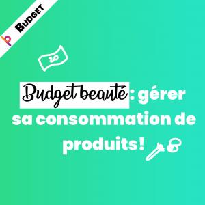 Budget beauté : gérer sa consommation de produits!