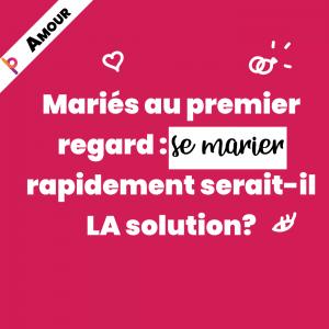 Mariés au premier regard : se marier rapidement serait-il LA solution?