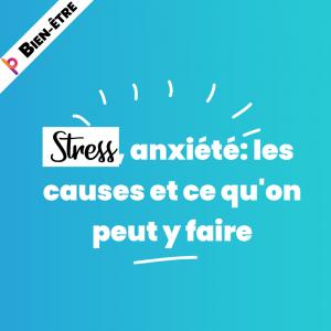 Stress, anxiété: les causes et ce qu'on peut y faire