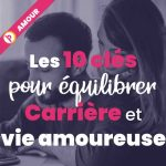 Dossier femme ambitieuse: Les 10 clés pour équilibrer carrière et vie amoureuse