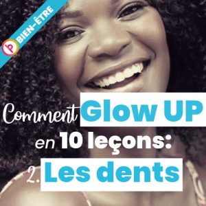 Comment Glow Up en 10 leçons : exit les dents jaunes
