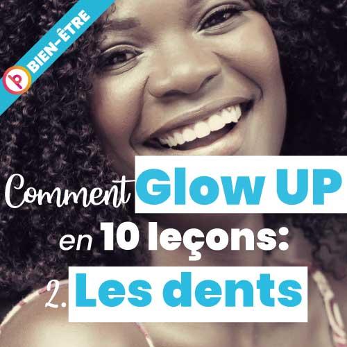 Comment Glow Up en 10 leçons : exit les dents jaunes
