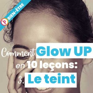 Comment glow up en 10 leçons : le teint