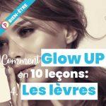Comment Glow up en 10 leçons n°4 : les lèvres