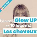 Comment glow up en 10 leçons: 6. Les cheveux